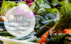 eat healthy dislike vegetables